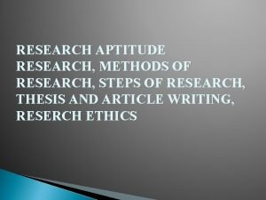 RESEARCH APTITUDE RESEARCH METHODS OF RESEARCH STEPS OF