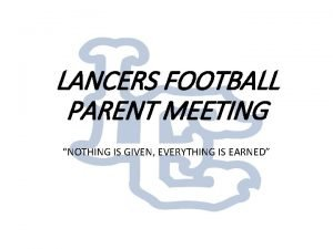 LANCERS FOOTBALL PARENT MEETING NOTHING IS GIVEN EVERYTHING