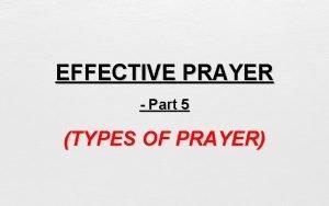 EFFECTIVE PRAYER Part 5 TYPES OF PRAYER It