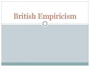 British Empiricism Empiricist Epistemology Epistemology The study of