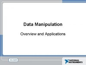 Data Manipulation Overview and Applications Agenda Overview of