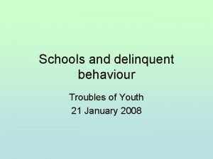 Schools and delinquent behaviour Troubles of Youth 21