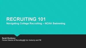 RECRUITING 101 Navigating College Recruiting NCAA Swimming Sarah