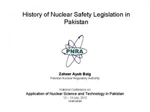 History of Nuclear Safety Legislation in Pakistan Zaheer