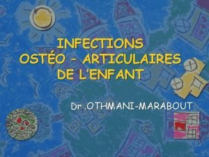 INFECTIONS OSTO ARTICULAIRES DE LENFANT Dr OTHMANIMARABOUT dfinitions