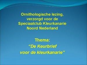 Ornithologische lezing verzorgd voor de Speciaalclub Kleurkanarie Noord