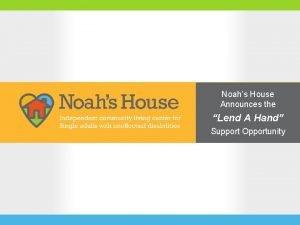 Noahs House Announces the Lend A Hand Support