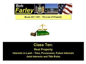 Class Ten Real Property Interests in Land Time