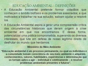 EDUCAO AMBIENTAL DEFINIES A Educao Ambiental pretende formar
