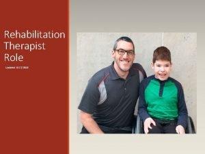 Rehabilitation Therapist Role Updated 6132018 Rehabilitation Therapist Role