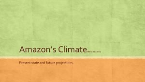 Amazons Climate Present state and future projections Brazilian