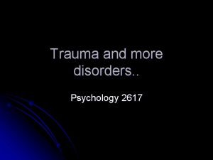 Trauma and more disorders Psychology 2617 Introduction Lesions