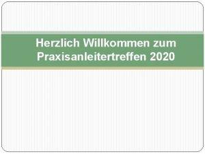 Herzlich Willkommen zum Praxisanleitertreffen 2020 Tagesordnung Vorstellung und
