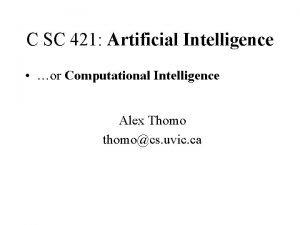 C SC 421 Artificial Intelligence or Computational Intelligence