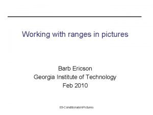 Working with ranges in pictures Barb Ericson Georgia