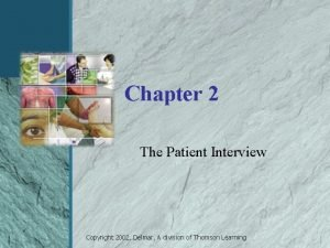 Chapter 2 The Patient Interview Copyright 2002 Delmar