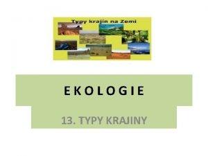 EKOLOGIE 13 TYPY KRAJINY Typy krajiny Prodn krajina
