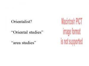 Orientalist Oriental studies area studies Edward W Said