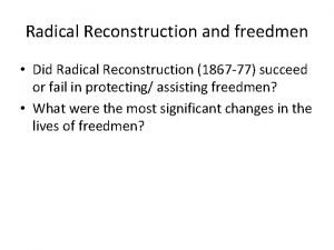Radical Reconstruction and freedmen Did Radical Reconstruction 1867