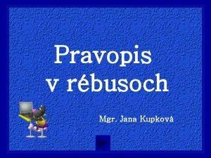 Pravopis v rbusoch Mgr Jana Kupkov Ahoj kamarti