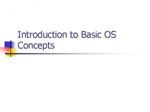 Introduction to Basic OS Concepts Introduction n n