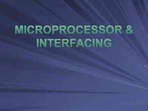 MICROPROCESSOR INTERFACING It is 4 bit microprocessor From