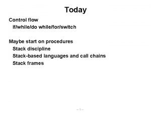 Today Control flow ifwhiledo whileforswitch Maybe start on