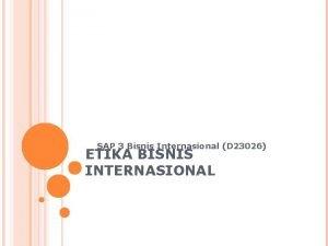 SAP 3 Bisnis Internasional D 23026 ETIKA BISNIS