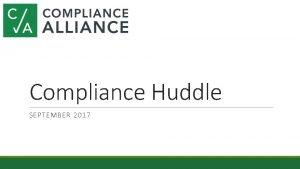 Compliance Huddle SEPTEMBER 2017 Agenda ExamsAudits Findings HMDA