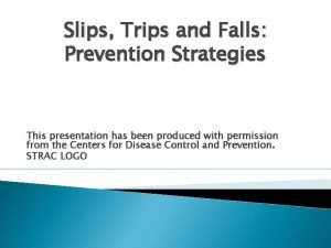 Slips Trips and Falls Prevention Strategies This presentation