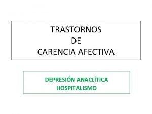 TRASTORNOS DE CARENCIA AFECTIVA DEPRESIN ANACLTICA HOSPITALISMO REN