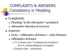 COMPLAINTS ANSWERS Consistency in Pleading n Complaints n