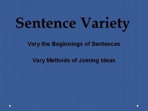 Sentence Variety Vary the Beginnings of Sentences Vary