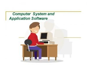 Computer System and Application Software Software Are Program