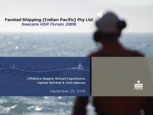 Farstad Shipping Indian Pacific Pty Ltd Seacare HSR