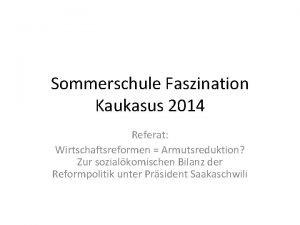 Sommerschule Faszination Kaukasus 2014 Referat Wirtschaftsreformen Armutsreduktion Zur