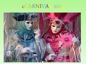 c CARNIVAL 2013 Carnival or Carnivale is a