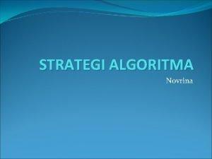 STRATEGI ALGORITMA Novrina JENIS STRATEGI ALGORITMA Strategi Solusi