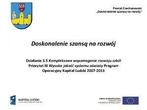 Powiat Ciechanowski Doskonalenie szans na rozwj Doskonalenie szans
