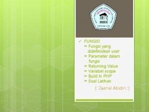 FUNGSI Fungsi yang didefinisikan user Parameter dalam fungsi