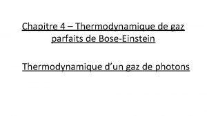 Chapitre 4 Thermodynamique de gaz parfaits de BoseEinstein