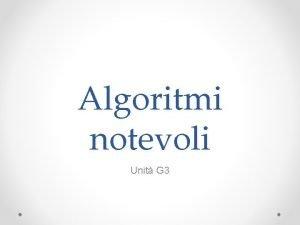 Algoritmi notevoli Unit G 3 Algoritmi Ricerca verificare