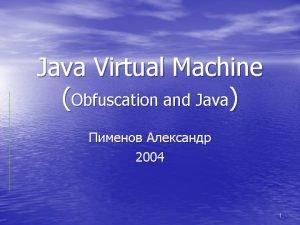 Java Virtual Machine Obfuscation and Java 2004 1