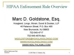 HIPAA Enforcement Rule Overview Marc D Goldstone Esq