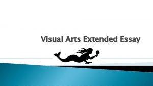 Visual Arts Extended Essay Overview VA extended essay