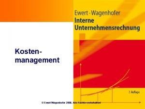Kostenmanagement EwertWagenhofer 2008 Alle Rechte vorbehalten Ziele n