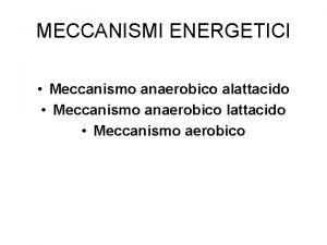 MECCANISMI ENERGETICI Meccanismo anaerobico alattacido Meccanismo anaerobico lattacido