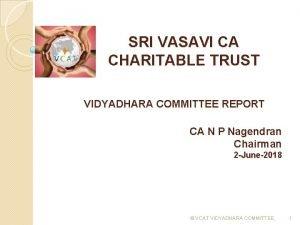 SRI VASAVI CA CHARITABLE TRUST VIDYADHARA COMMITTEE REPORT