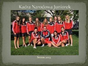 Kadra Narodowa Juniorek Sezon 2013 Cele na sezon