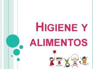 HIGIENE Y ALIMENTOS HIGIENE La higiene se refiere